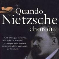 Literatura: Quando Nietzsche Chorou. O que acontece quando a filosofia vai parar... no divã?